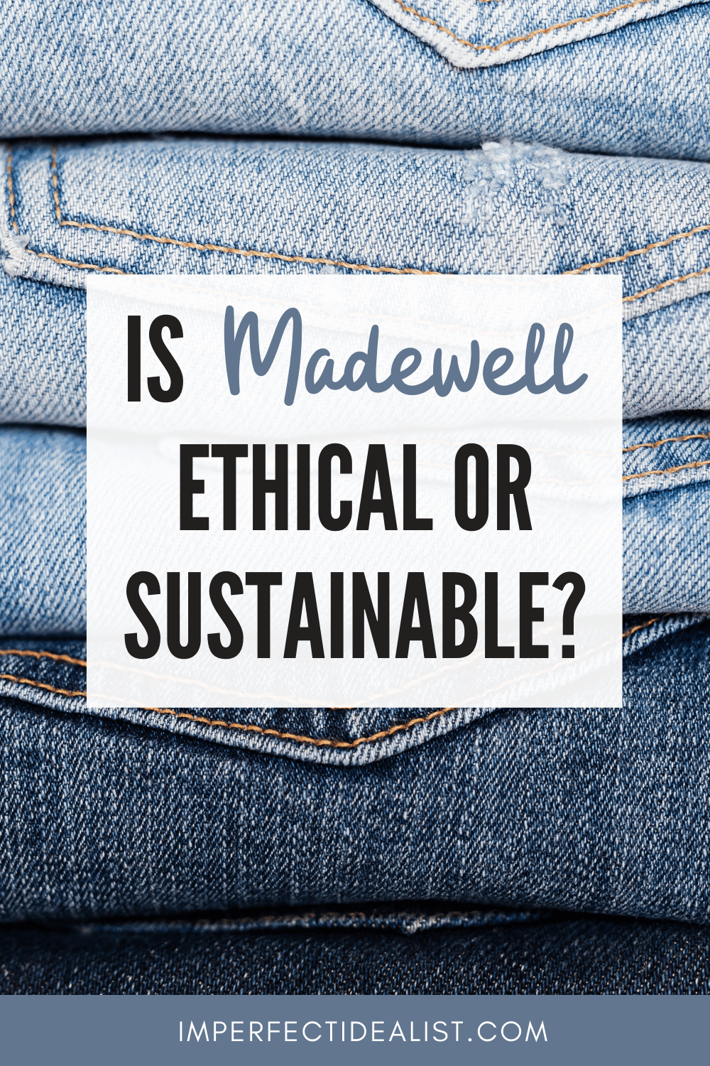 Pinterest pin graphic that reads 'Is Madewell Ethical or Sustainable?' against an image of stacked jeans of different shades