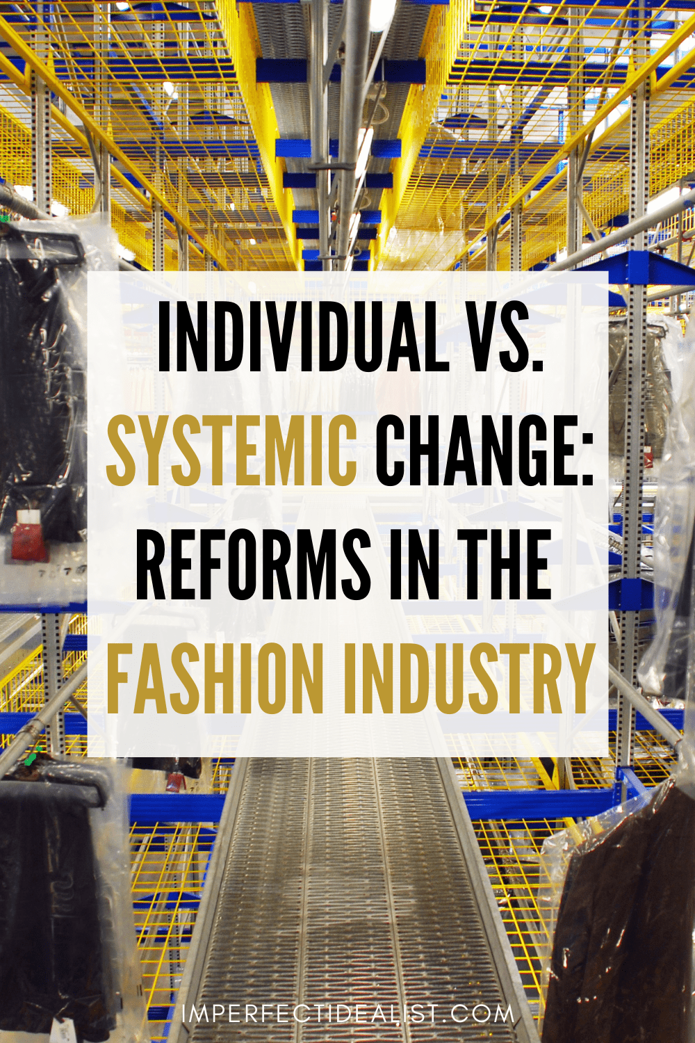 pinterest pin with a fashion warehouse in the background and the text 'individual vs. systemic change: reforms in the fashion industry' against a white rectangle on top of the image