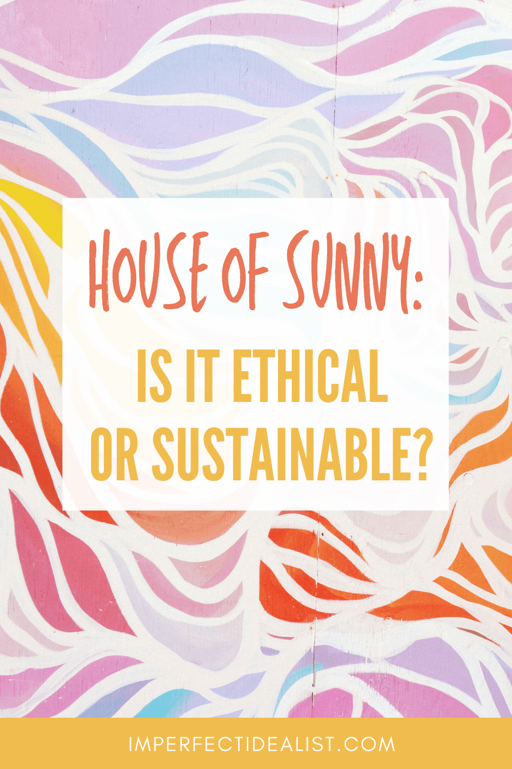pinterest pin with a colorful print background and text that reads 'house of sunny: is it ethical or sustainable?'