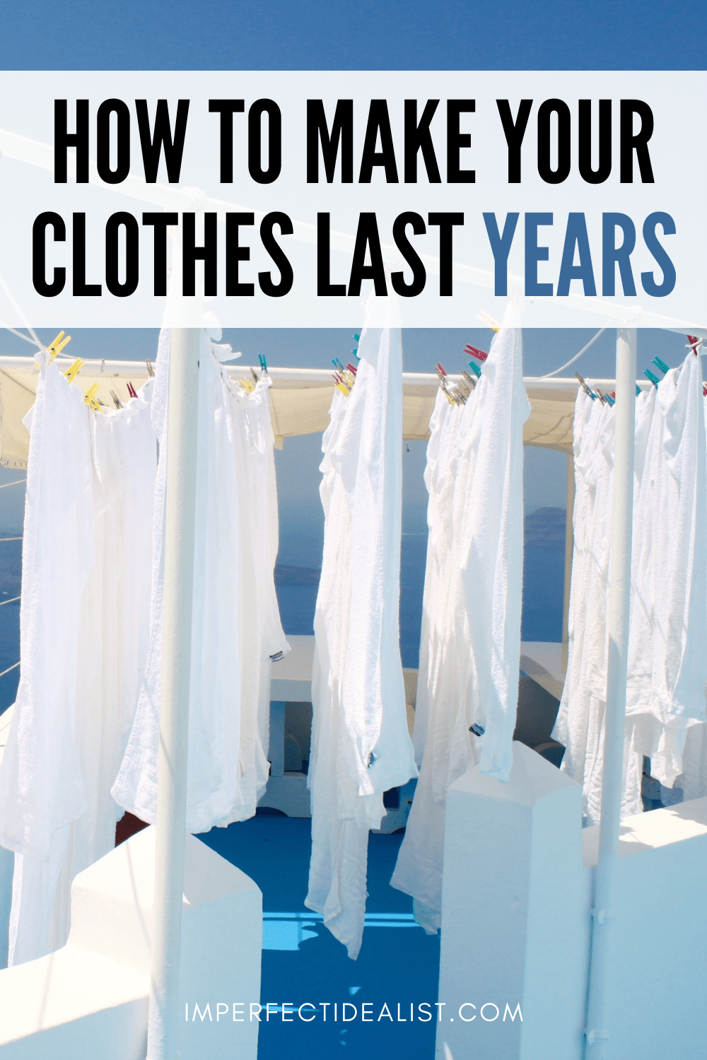 Pinterest pin that reads 'how to make your clothes last years' against a photo of white fabrics hanging out to dry on a clear day